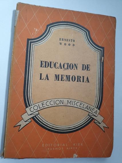 202- Educacion De La Memoria - Ernesto Wood - 1947