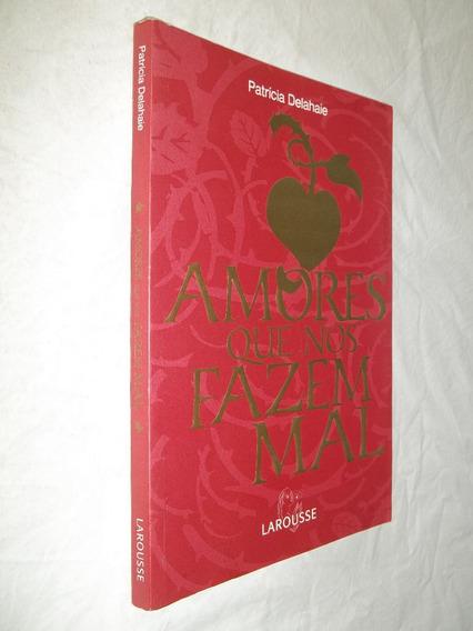Livro - Amores Que Nos Fazem Mal - Patricia Delahaie