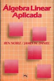 Álgebra Linear Aplicada Ben Noble