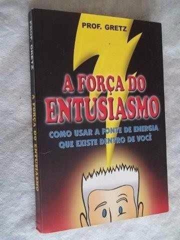 Livro A Força Do Entusiasmo - Prof Gretz