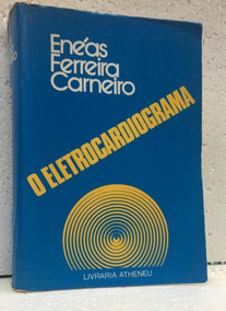 Eletrocardiograma Enéas Ferreira Carneiro 2ªed Atheneu 1981