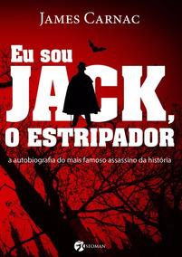 Livro - Eu Sou Jack, O Estripador (nono Lançamento)