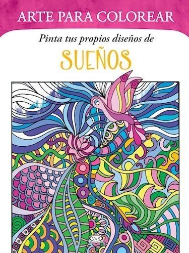 Imagen 1 de 3 de Arte Para Colorear Pinta Tus Diseños De Sueños - Libro V&r
