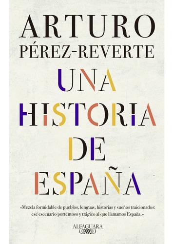 Una Historia De España. Arturo Perez Reverte. Alfaguara