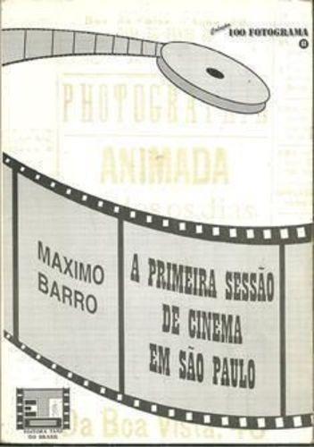 Livro A Primeira Sessão De Cinema De São Paulo Maximo Barro