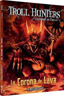 ** Troll Hunters 3 ** La Corona De Lava - Michael Dahl
