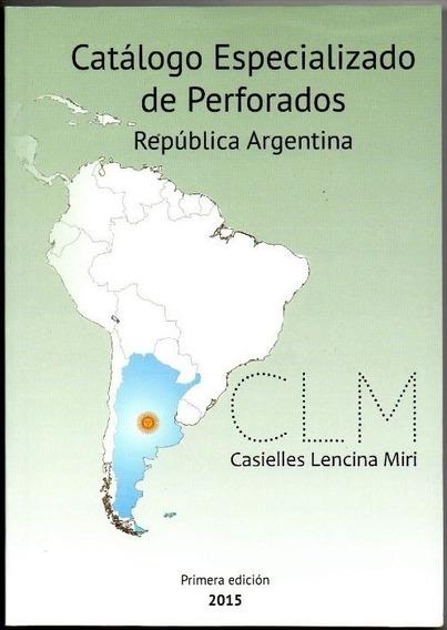 Filatelia Catalogo Especializado De Perforados Argentina Clm