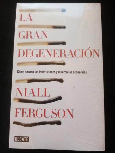 La Gran Degeneración. Niall Ferguson.debate, Nuevo
