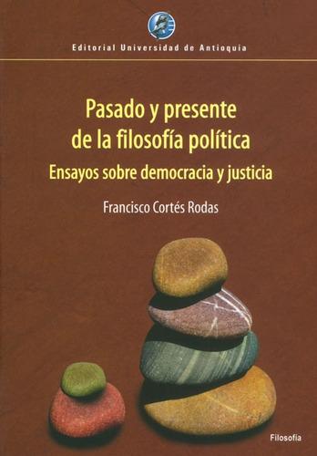 Pasado Y Presente De La Filosofía Política: Ensayos Sobre De