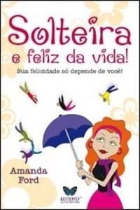 Livro Solteira E Feliz Da Vida. Amanda Ford