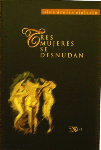 Tres Mujeres Se Desnudan - Nina Árnica Cialzeta