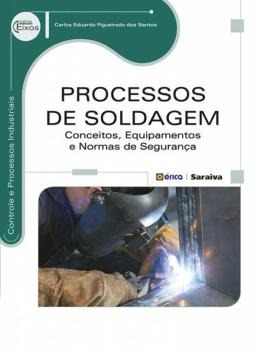 Processos De Soldagem - Conceitos, Equipamentos E Normas D