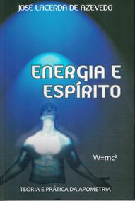 Energia E Espírito Teoria E Prática Da Apometria