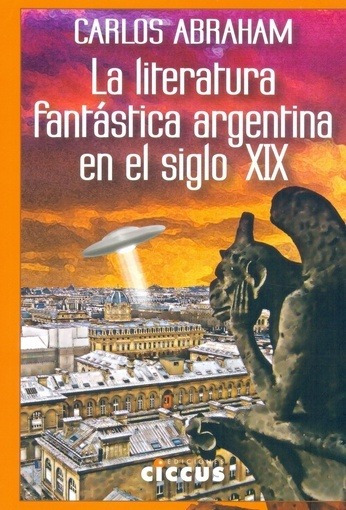 Literatura Fantástica Argentina En El Siglo Xix, La - Carlos