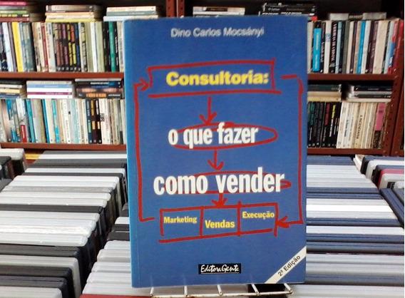 Consultoria O Que Fazer Como Vender Dino Carlos Mocsanyi 252