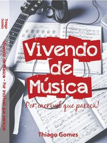 Livro Vivendo De Música - Por Incrível Que Pareça!