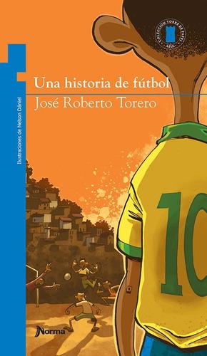 Una Historia De Futbol / Jose Roberto Torero
