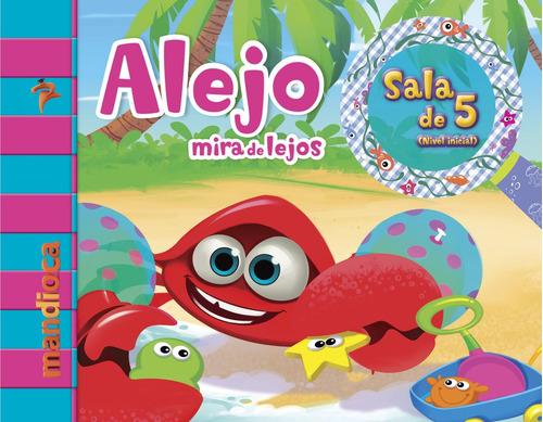 Alejo Mira De Lejos Sala De 5 (nivel Inicial) - Ed. Mandioca