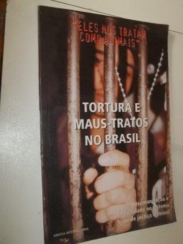 Tortura E Maus-tratos No Brasil - Livro-usado