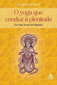 Yoga Que Conduz A Plenitude, O - Sextante