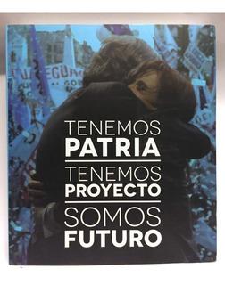 Libro Tenemos Patria,tenemos Proyecto,somos Futuro Kirchner