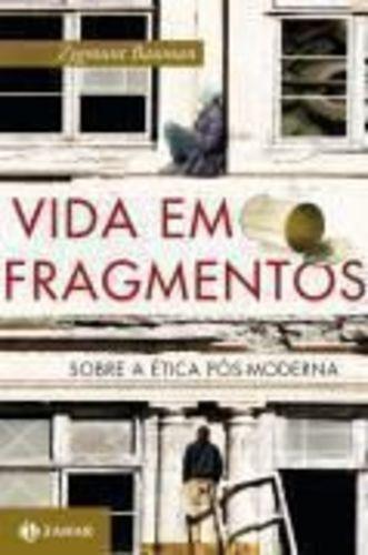 Vida Em Fragmentos: Sobre A Ética Pós-moderna