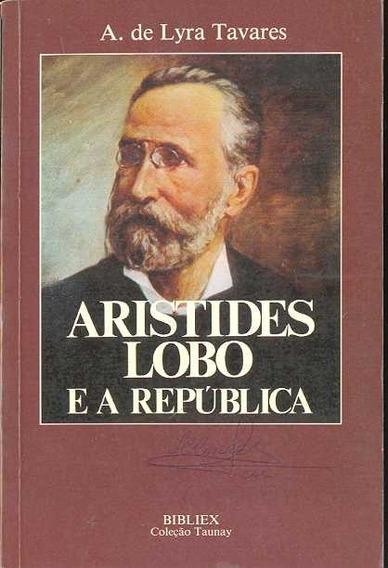Livro Lyra Tavares Aristides Lobo E A República Ed. Bibliex
