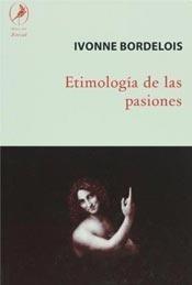 Etimologia De Las Pasiones - Bordelois Ivonne (libro)