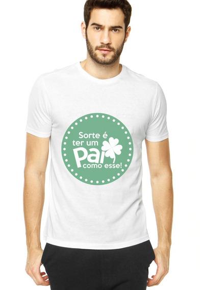 Camiseta Sorte Ter Um Pai Como Esse.