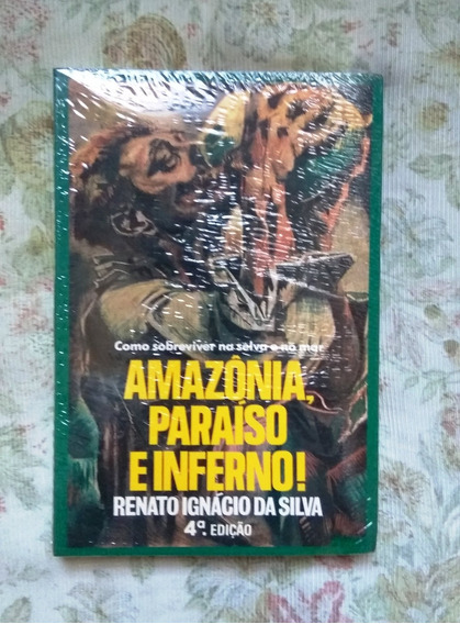 Livro Amazônia, Paraíso E Inferno! - Renato Ignácio Silva