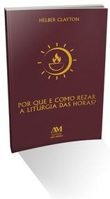 Livro Por Que E Como Rezar A Liturgia Das Horas