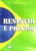 Resistir E Preciso Brasil Para Os Brasileiros O Que Acon