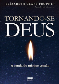 Livro Tornando-se Deus - A Senda Do Místico Cristão