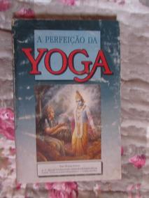 A Perfeição Da Yoga - A. C. Bhaktivedanta Swamia Prabhupãda