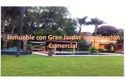 Residencia Con Gran Jardín Con Magnifica Ubicación Comercial En Cuernavaca, Mor.