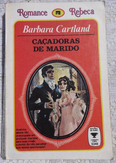 Romance Rebeca - Caçadoras De Marido - Barbara Cartland