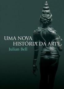 Livro Uma Nova História Da Arte - Julian Bell