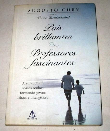 Pais Brilhantes Professores Fascinantes Augusto Cury