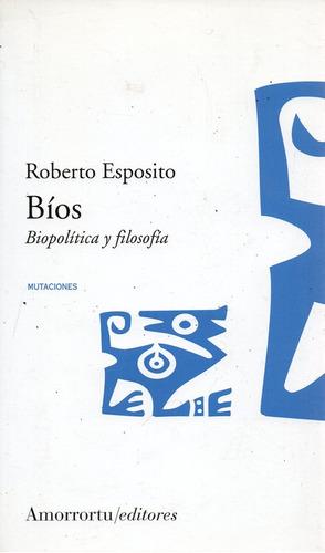 Bios  * Biopolitica Y Filosofia * - Esposito - Amorrortu Edi