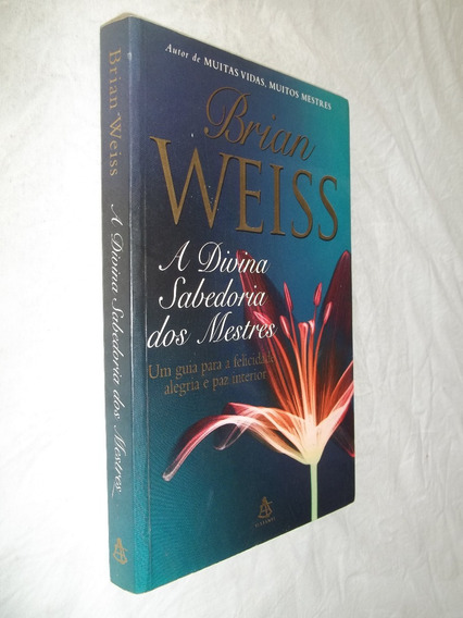 Livro - A Divina Sabedoria Dos Mestres - Brian Weiss