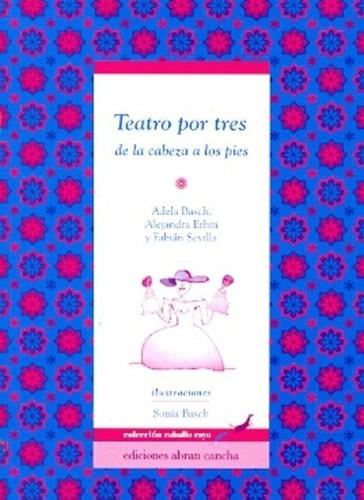 Teatro Por Tres - De La Cabeza A Los Pies - Adela, Erbiti Y