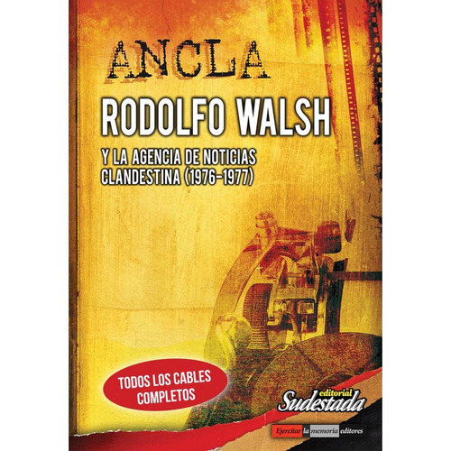 Ancla. Rodolfo Walsh Y La Agencia De Noticias Clandestina