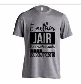 Camisa Bolsonaro Presidente Melhor Jair Se Acostumando Cod=3