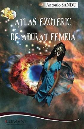 Libro - Atlas Ezoteric De Adorat Femeia (romanian Edition)