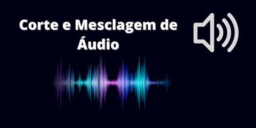 Edição De Áudio - Serviço Online