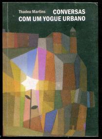 Conversas Com Yogue Urbano Tadeu Martins- Frete $15 - L.2286