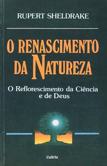 O Renascimento Da Natureza - Rupert Sheldrake
