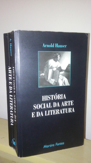 História Social Da Arte E Da Literatura - Arnold Hauser