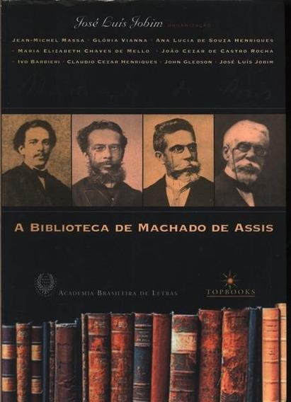A Biblioteca De Machado De Assis - José Luís Jobim