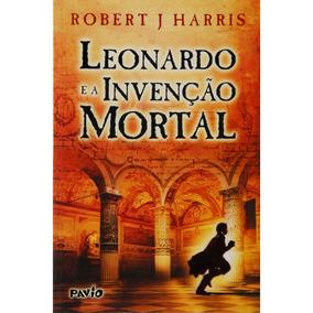 Leonardo E A Invenção Mortal. Livro De Robert J. Harris.